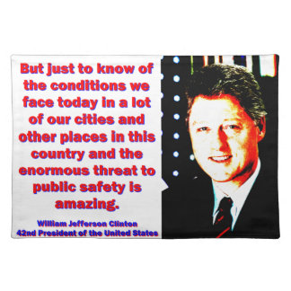 But Just To Know Of The Conditions - Bill Clinton. Placemat