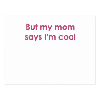 But my mom says I'm cool Postcard