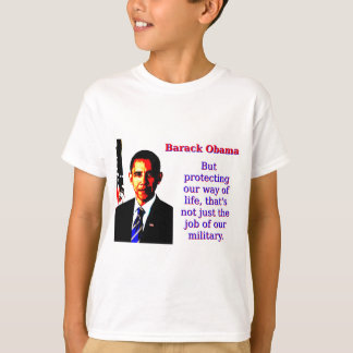 But Protecting Our Way Of Life - Barack Obama T-Shirt