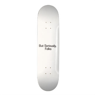 But Seriously, Folks Skate Deck