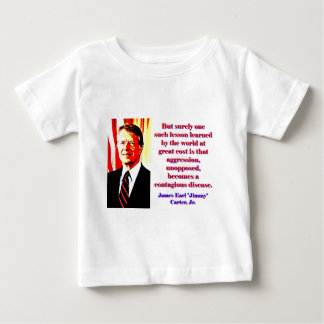 But Surely One Such Lesson - Jimmy Carter Baby T-Shirt