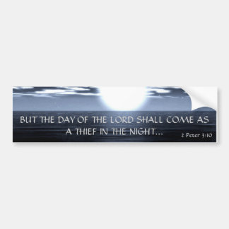 BUT THE DAY OF THE LORD... Religious bumpersticker Bumper Sticker