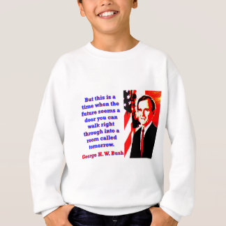 But This Is A Time - George H W Bush Sweatshirt