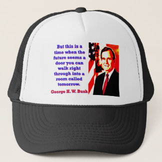 But This Is A Time - George H W Bush Trucker Hat