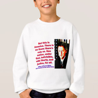 But This Is America - Bill Clinton Sweatshirt