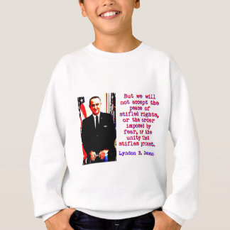 But We Will Not Accept - Lyndon Johnson Sweatshirt