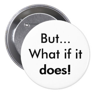 But What if it does! 3 Inch Round Button