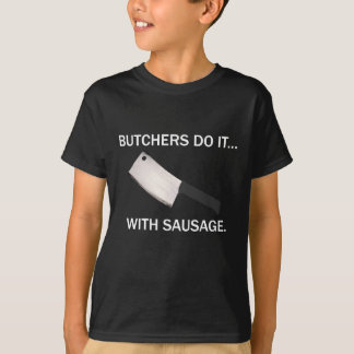 Butchers Do It... With Sausage. T-Shirt