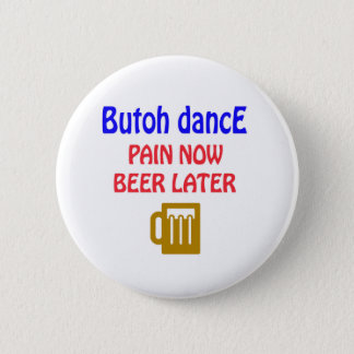 Butoh dance Pain now beer later 2 Inch Round Button