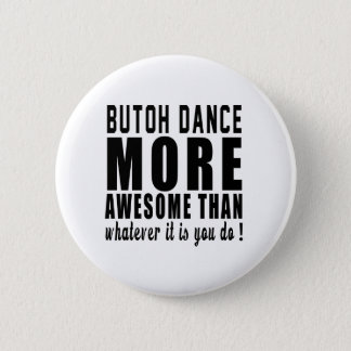 Butoh more awesome than whatever it is you do ! 2 inch round button