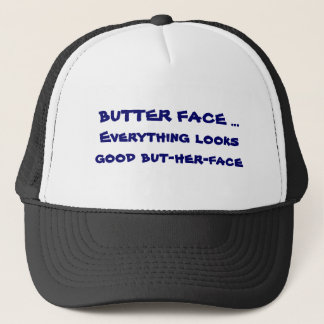 BUTTER FACE ...  Everything looks good but-her-... Trucker Hat