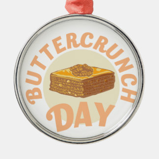 Buttercrunch Day - Appreciation Day Metal Ornament