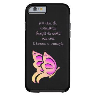 Butterfly Quote iPhone 6 case Tough iPhone 6 Case