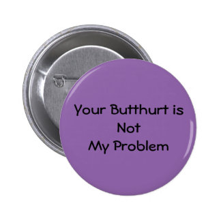 Butthurt? I don't care! 2 Inch Round Button