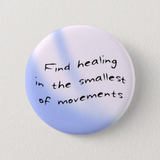 Button: Find healing in the smallest of movements 2 Inch Round Button