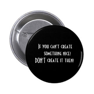 Button  If you can't create something nice! DON'T