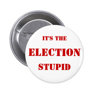 """Button """"It's the election stupid"""""""