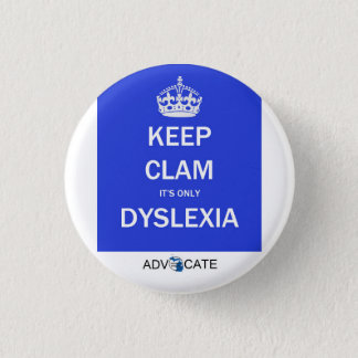 Button: Keep Clam It's Only Dyslexia 1 Inch Round Button