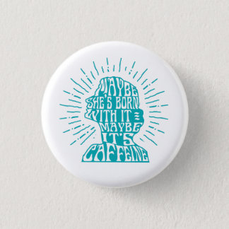 Button: Maybe she's born with it, maybe caffeine 1 Inch Round Button