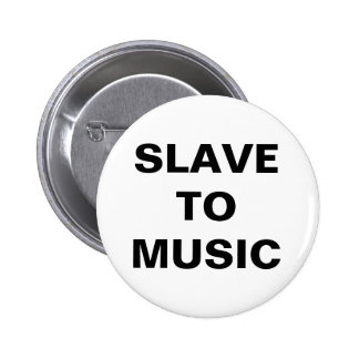Button Slave To Music