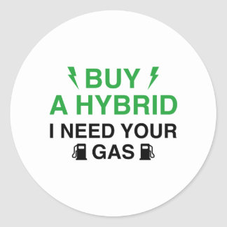 Buy A Hybrid I Need Your Gas Round Sticker