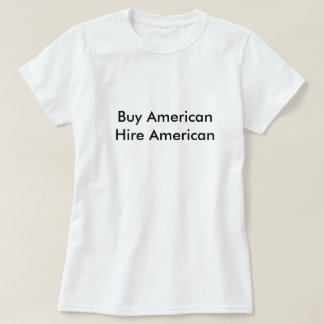 Buy American Hire American T-Shirt