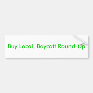 Buy Local, Boycott Round-Up Bumper Sticker