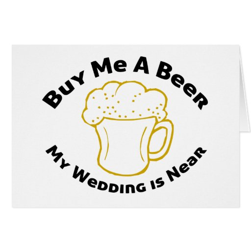 Buy Me A Beer My Wedding is Near Greeting Card Zazzle