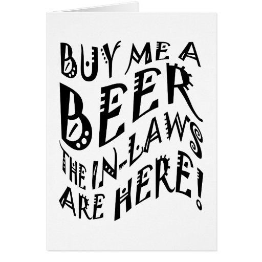 Buy Me A Beer The In-Laws Are Here!