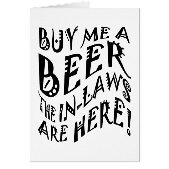 Buy Me A Beer The In-Laws Are Here! Card