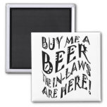 Buy Me A Beer The In-Laws Are Here! Fridge Magnet
