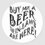 Buy Me A Beer The In-Laws Are Here! Round Sticker