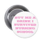BUY ME A DRINK I SURVIVED NURSING SCHOOL 2 INCH ROUND BUTTON