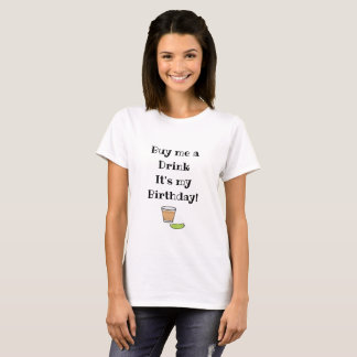 Buy me a Drink, it's my Birthday Humor Shirt