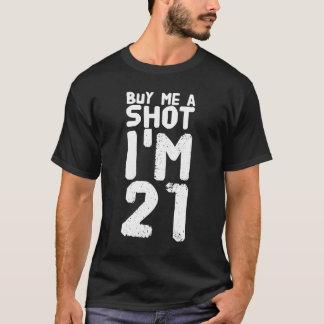 Buy me a shot I'm 21 T-Shirt