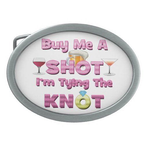 buy me a shot i'm tying the knot sayings quotes oval belt buckle