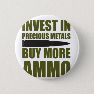 Buy more Ammo, invest in Metal 2 Inch Round Button