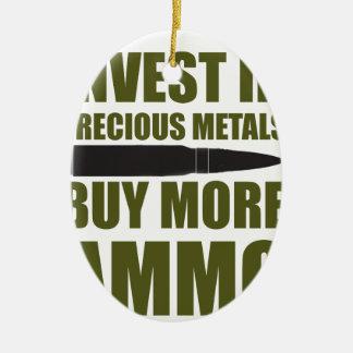 Buy more Ammo, invest in Metal Ceramic Ornament