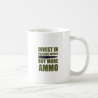 Buy more Ammo, invest in Metal Coffee Mug