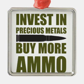 Buy more Ammo, invest in Metal Metal Ornament