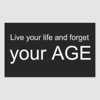 BWQ LIVE YOUR LIFE FORGET YOUR AGE ADVICE WISDOM Q STICKER