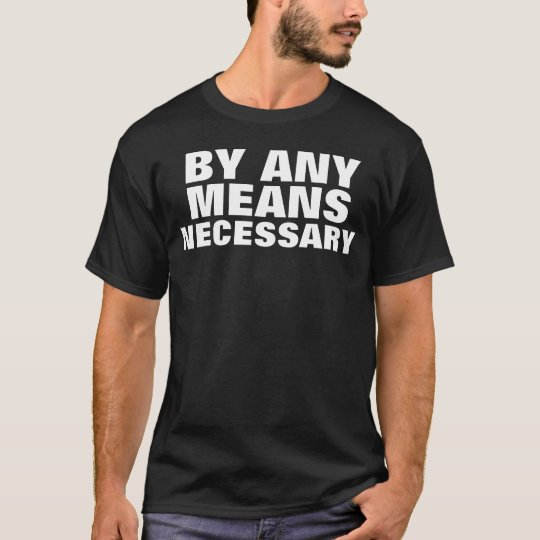 By Any Means Necessary T-Shirt