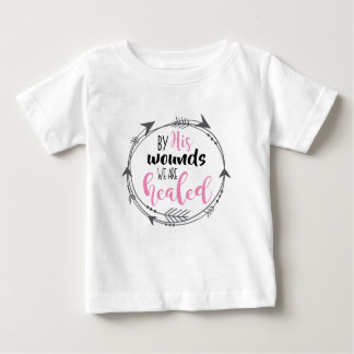 By His Wounds we are Healed Baby T-Shirt