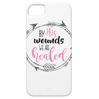 By His Wounds we are Healed Case For The iPhone 5