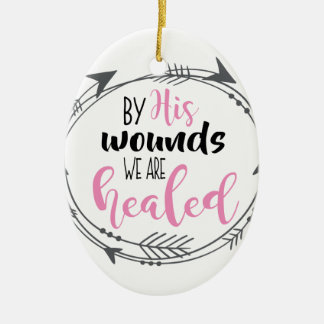 By His Wounds we are Healed Ceramic Oval Ornament