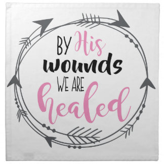 By His Wounds we are Healed Napkin