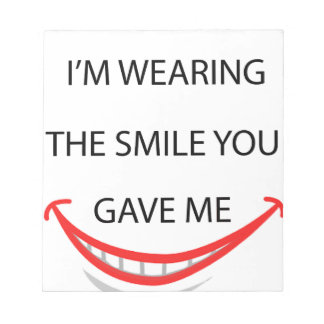 by the  way  i'm  wearing the smile you gave me.pn notepad