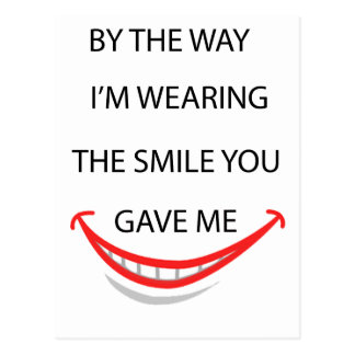 by the  way  i'm  wearing the smile you gave me.pn postcard