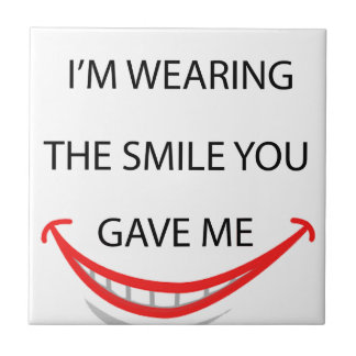 by the  way  i'm  wearing the smile you gave me.pn tile