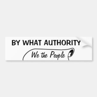 By what authority? bumper sticker